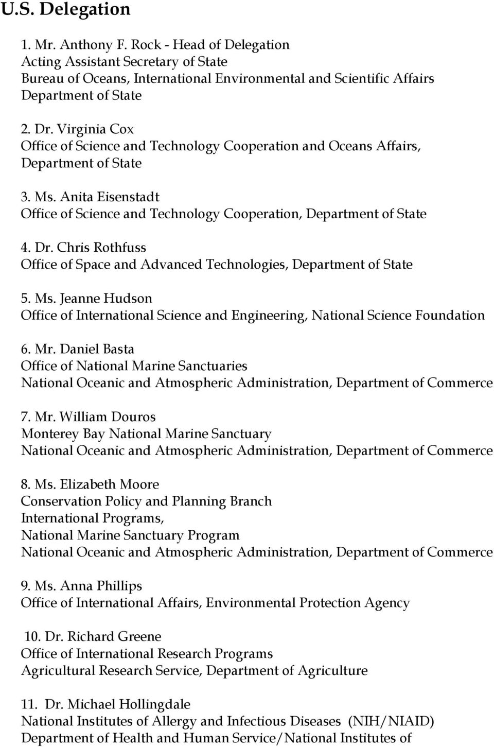 Chris Rothfuss Office of Space and Advanced Technologies, Department of State 5. Ms. Jeanne udson Office of International Science and Engineering, National Science Foundation 6. Mr.