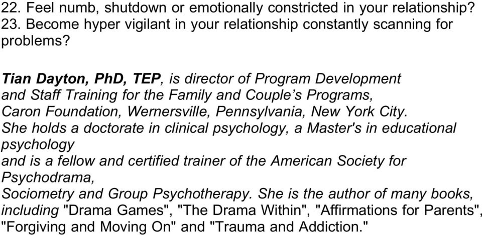 City. She holds a doctorate in clinical psychology, a Master's in educational psychology and is a fellow and certified trainer of the American Society for Psychodrama,