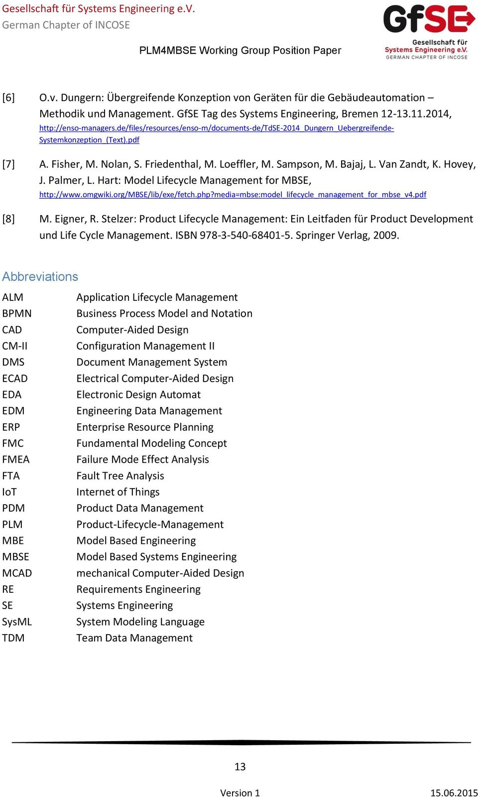 Hovey, J. Palmer, L. Hart: Model Lifecycle Management for MBSE, http://www.omgwiki.org/mbse/lib/exe/fetch.php?media=mbse:model_lifecycle_management_for_mbse_v4.pdf [8] M. Eigner, R.