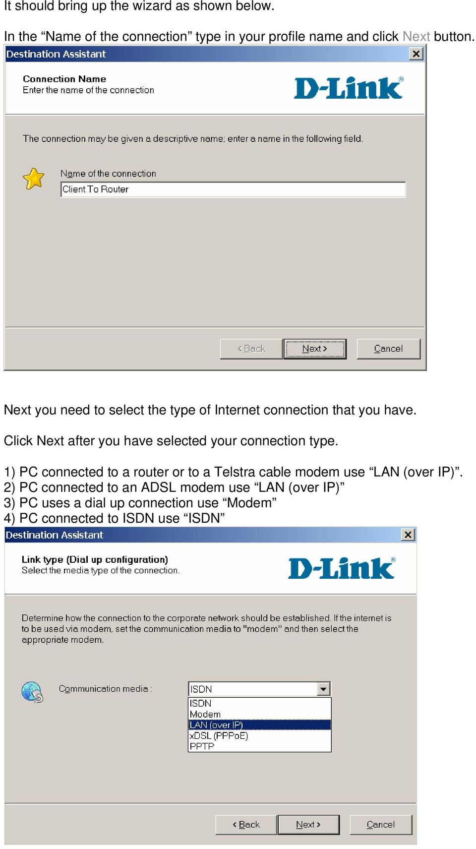 Next you need to select the type of Internet connection that you have.