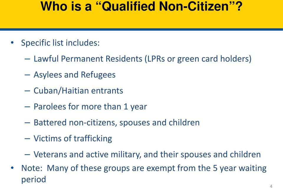 Refugees Cuban/Haitian entrants Parolees for more than 1 year Battered non-citizens, spouses