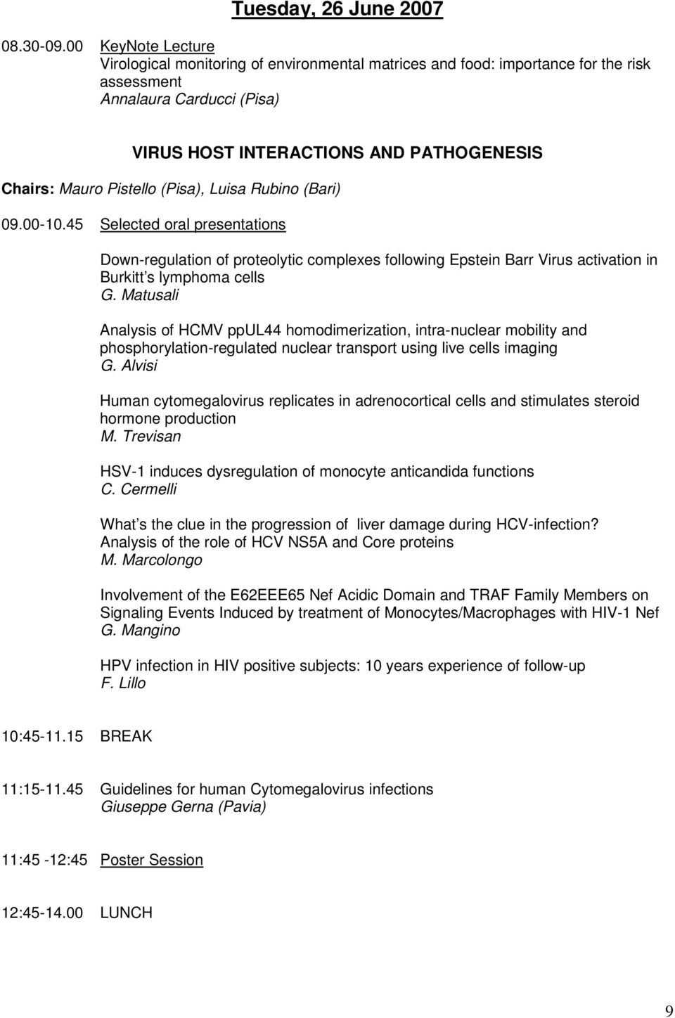 Pistello (Pisa), Luisa Rubino (Bari) 09.00-10.45 Selected oral presentations Down-regulation of proteolytic complexes following Epstein Barr Virus activation in Burkitt s lymphoma cells G.