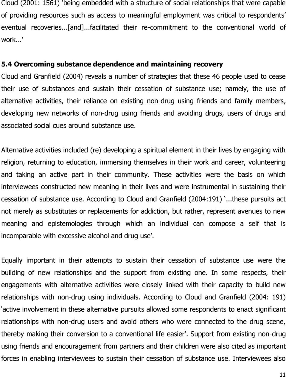 4 Overcoming substance dependence and maintaining recovery Cloud and Granfield (2004) reveals a number of strategies that these 46 people used to cease their use of substances and sustain their