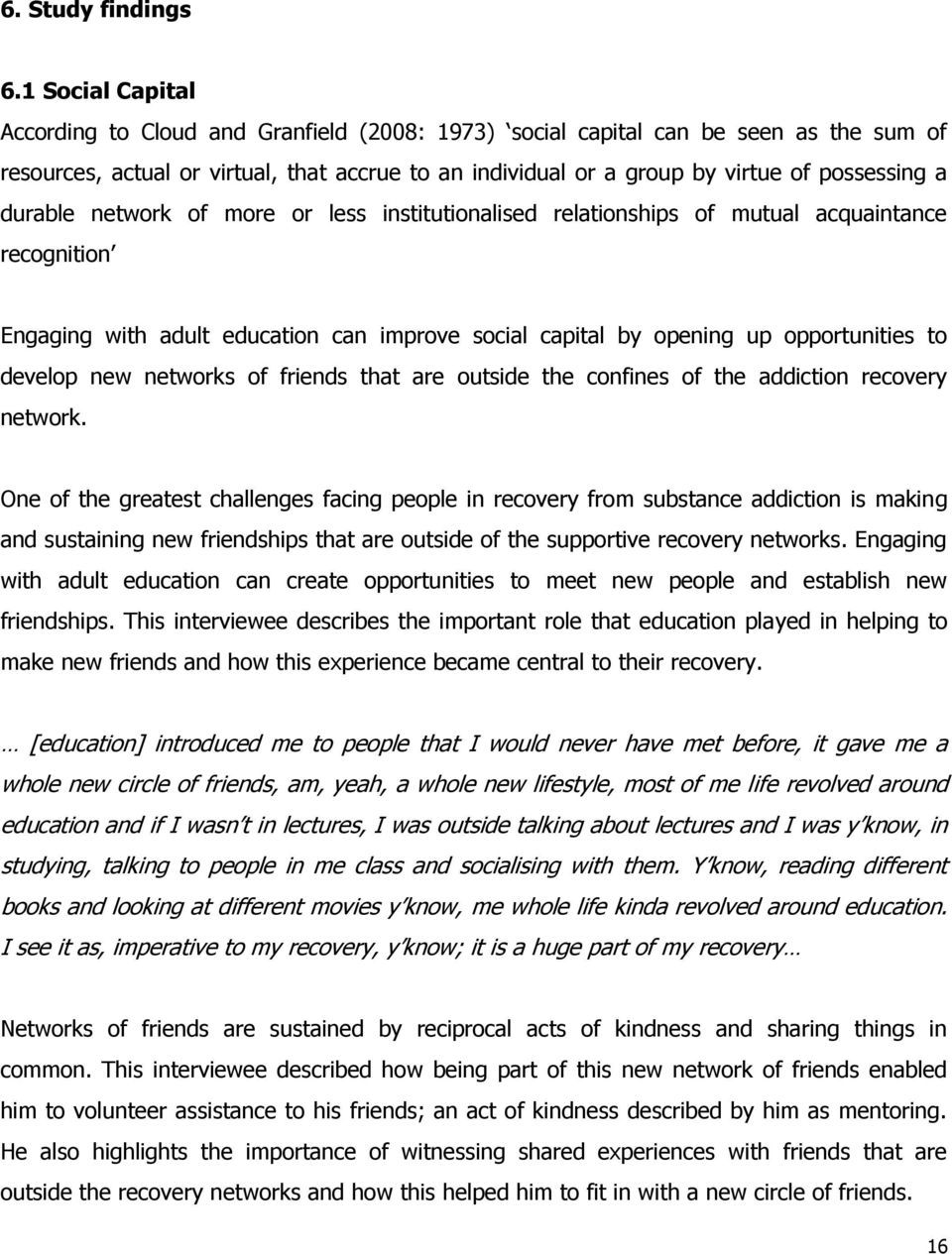 durable network of more or less institutionalised relationships of mutual acquaintance recognition Engaging with adult education can improve social capital by opening up opportunities to develop new