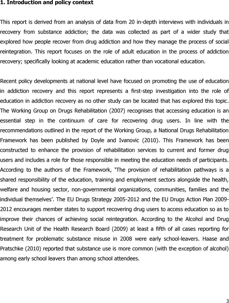 This report focuses on the role of adult education in the process of addiction recovery; specifically looking at academic education rather than vocational education.