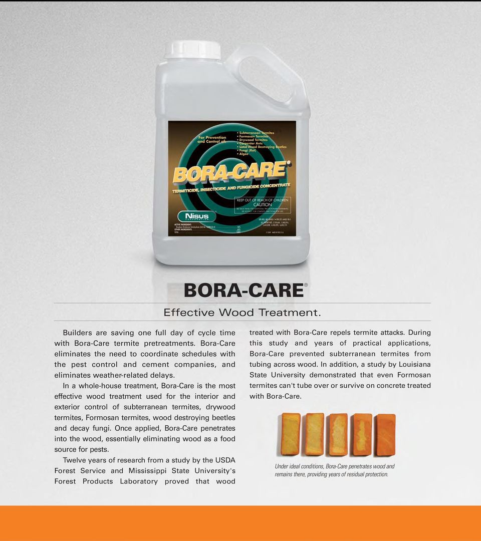 In a whole-house treatment, Bora-Care is the most effective wood treatment used for the interior and exterior control of subterranean termites, drywood termites, Formosan termites, wood destroying