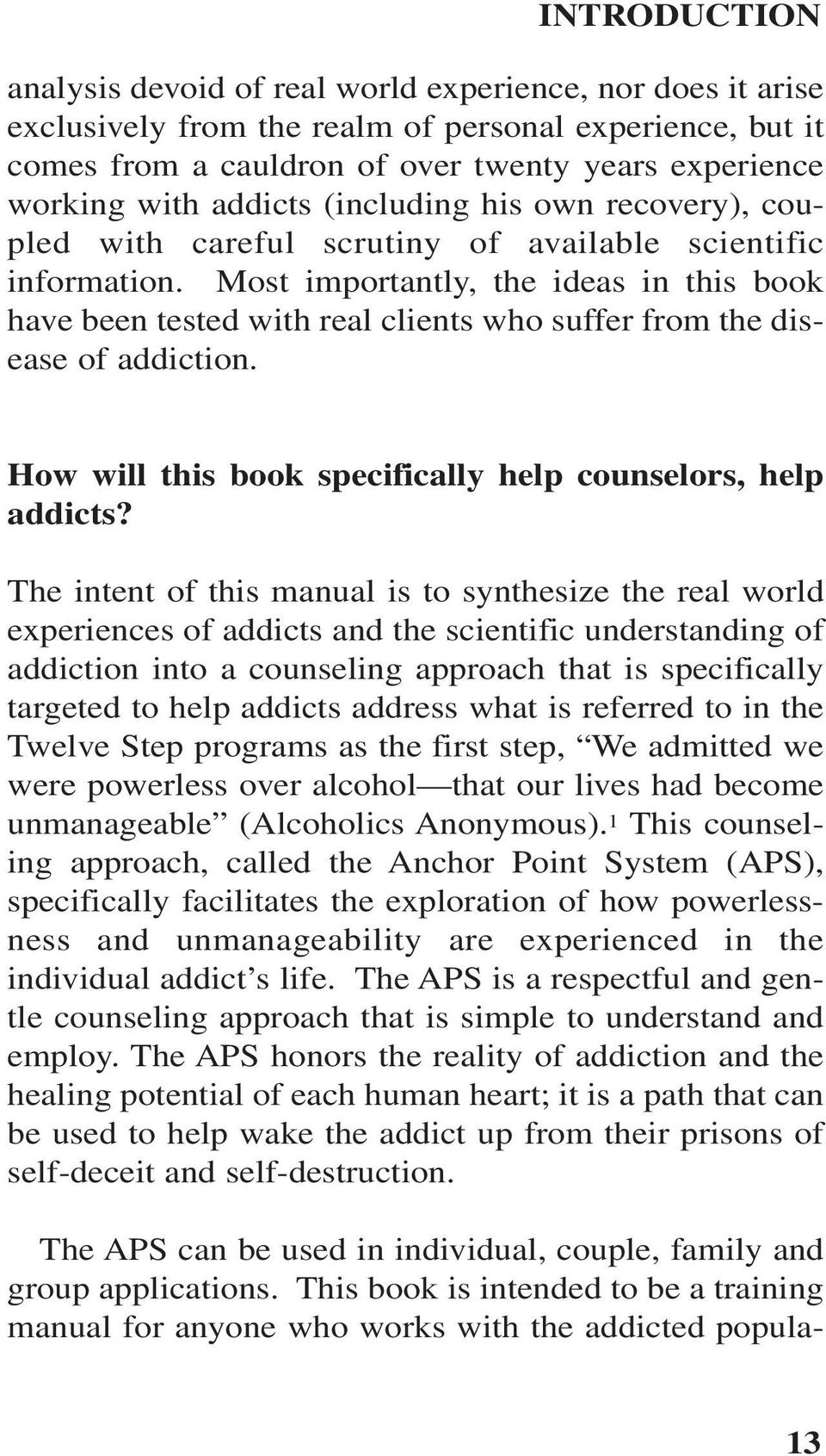 Most importantly, the ideas in this book have been tested with real clients who suffer from the disease of addiction. How will this book specifically help counselors, help addicts?