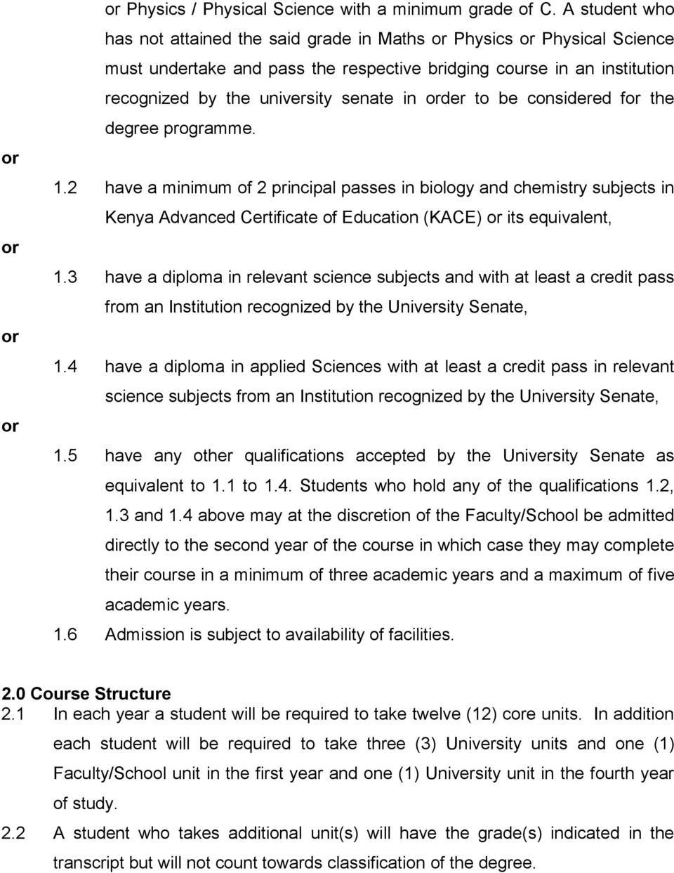 order to be considered for the degree programme. 1.2 have a minimum of 2 principal passes in biology and chemistry subjects in Kenya Advanced Certificate of Education (KACE) or its equivalent, 1.