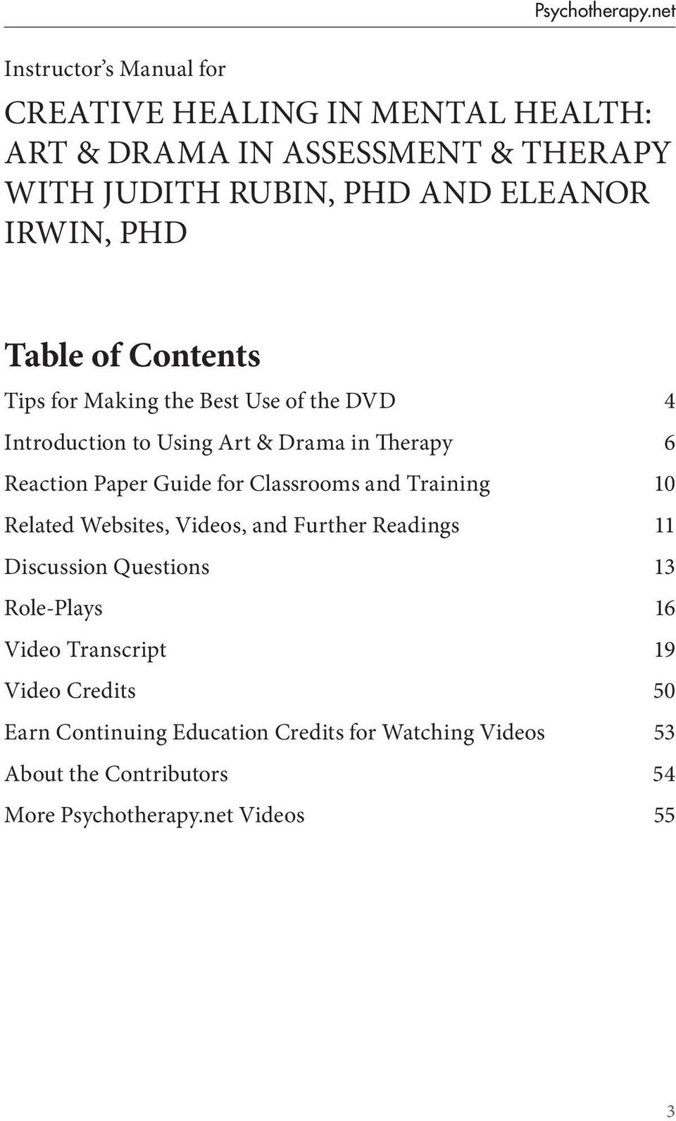 IRWIN, PHD Table of Contents Tips for Making the Best Use of the DVD 4 Introduction to Using Art & Drama in Therapy 6 Reaction Paper Guide