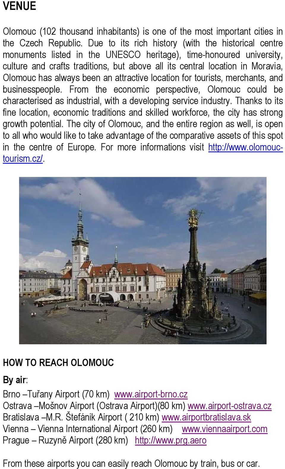 Olomouc has always been an attractive location for tourists, merchants, and businesspeople.
