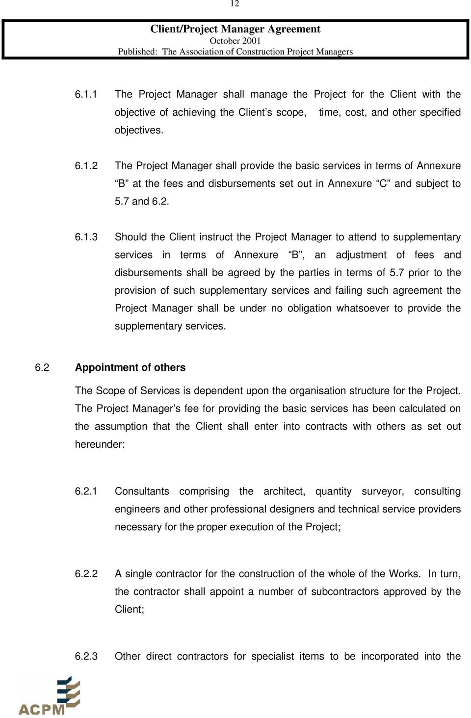 3 Should the Client instruct the Project Manager to attend to supplementary services in terms of Annexure B, an adjustment of fees and disbursements shall be agreed by the parties in terms of 5.