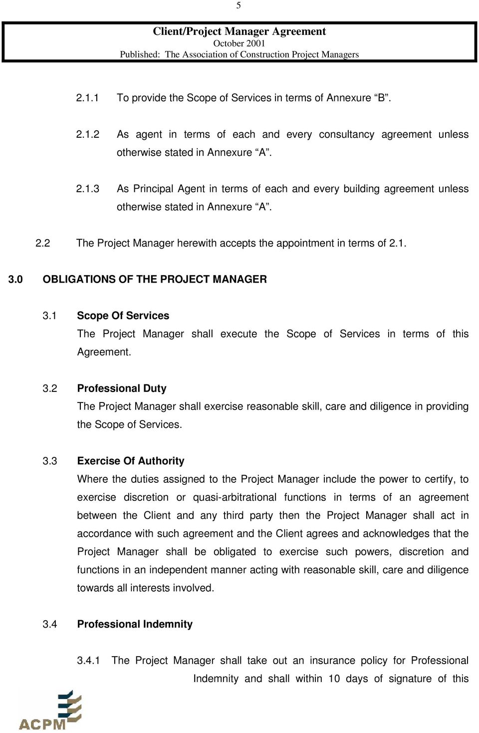 1 Scope Of Services The Project Manager shall execute the Scope of Services in terms of this Agreement. 3.