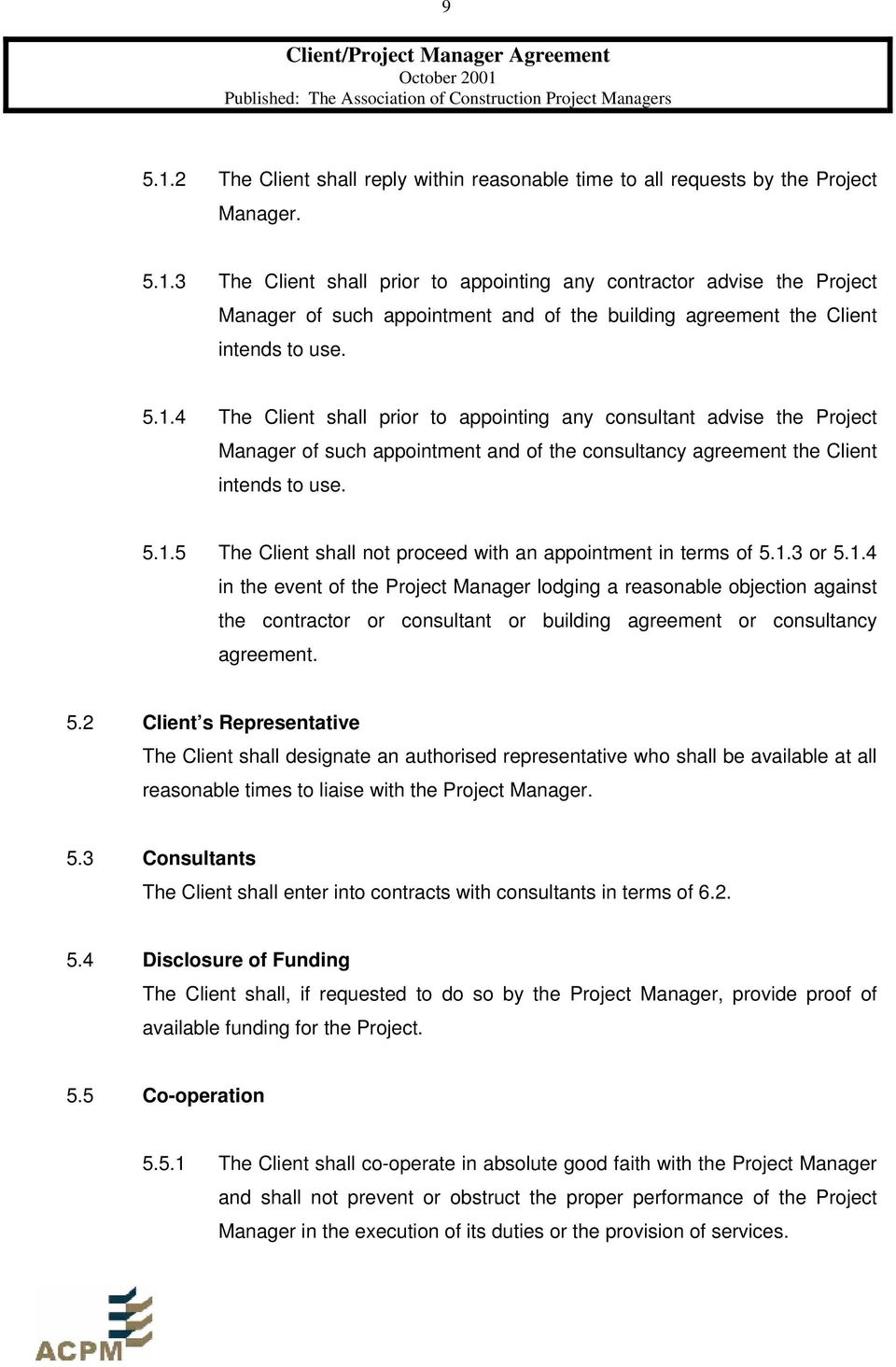 1.3 or 5.1.4 in the event of the Project Manager lodging a reasonable objection against the contractor or consultant or building agreement or consultancy agreement. 5.2 Client s Representative The Client shall designate an authorised representative who shall be available at all reasonable times to liaise with the Project Manager.