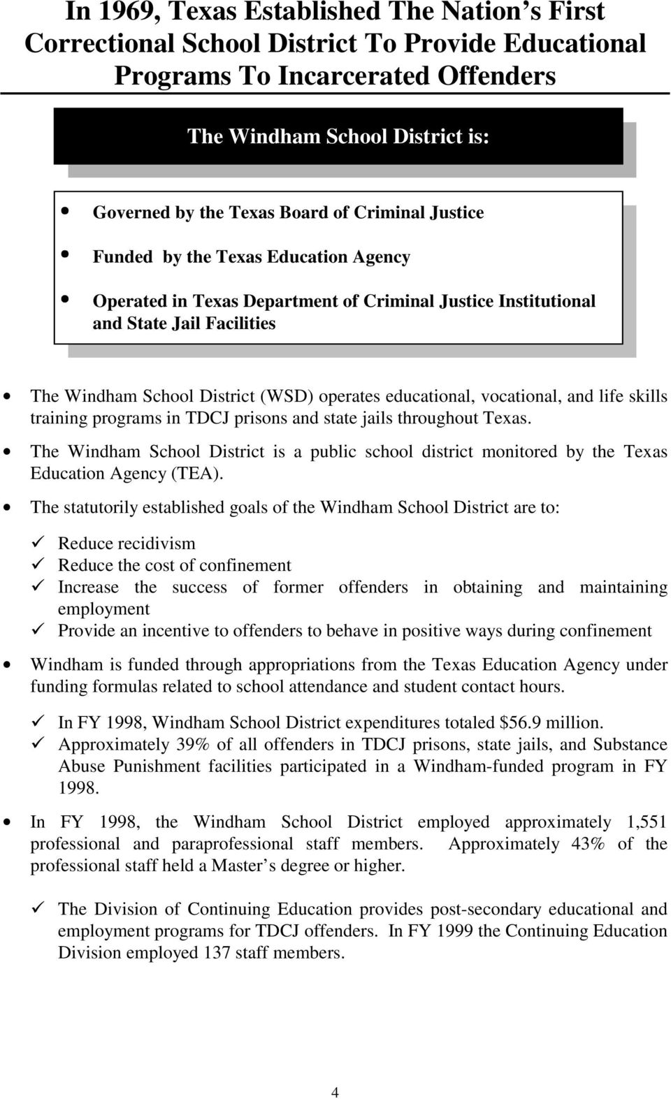 vocational, and life skills training programs in TDCJ prisons and state jails throughout Texas. The Windham School District is a public school district monitored by the Texas Education Agency (TEA).