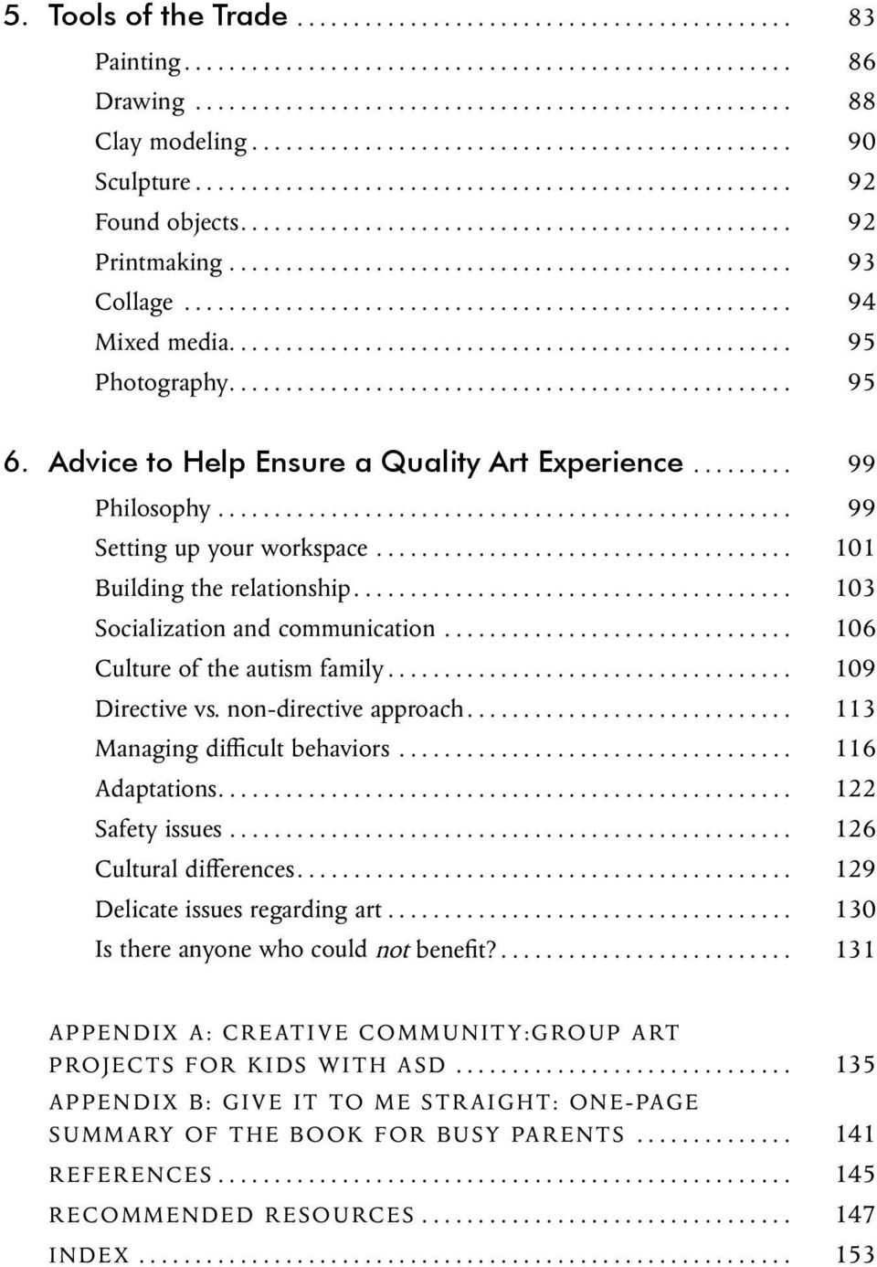 .. 106 Culture of the autism family... 109 Directive vs. non-directive approach... 113 Managing difficult behaviors... 116 Adaptations... 122 Safety issues... 126 Cultural differences.