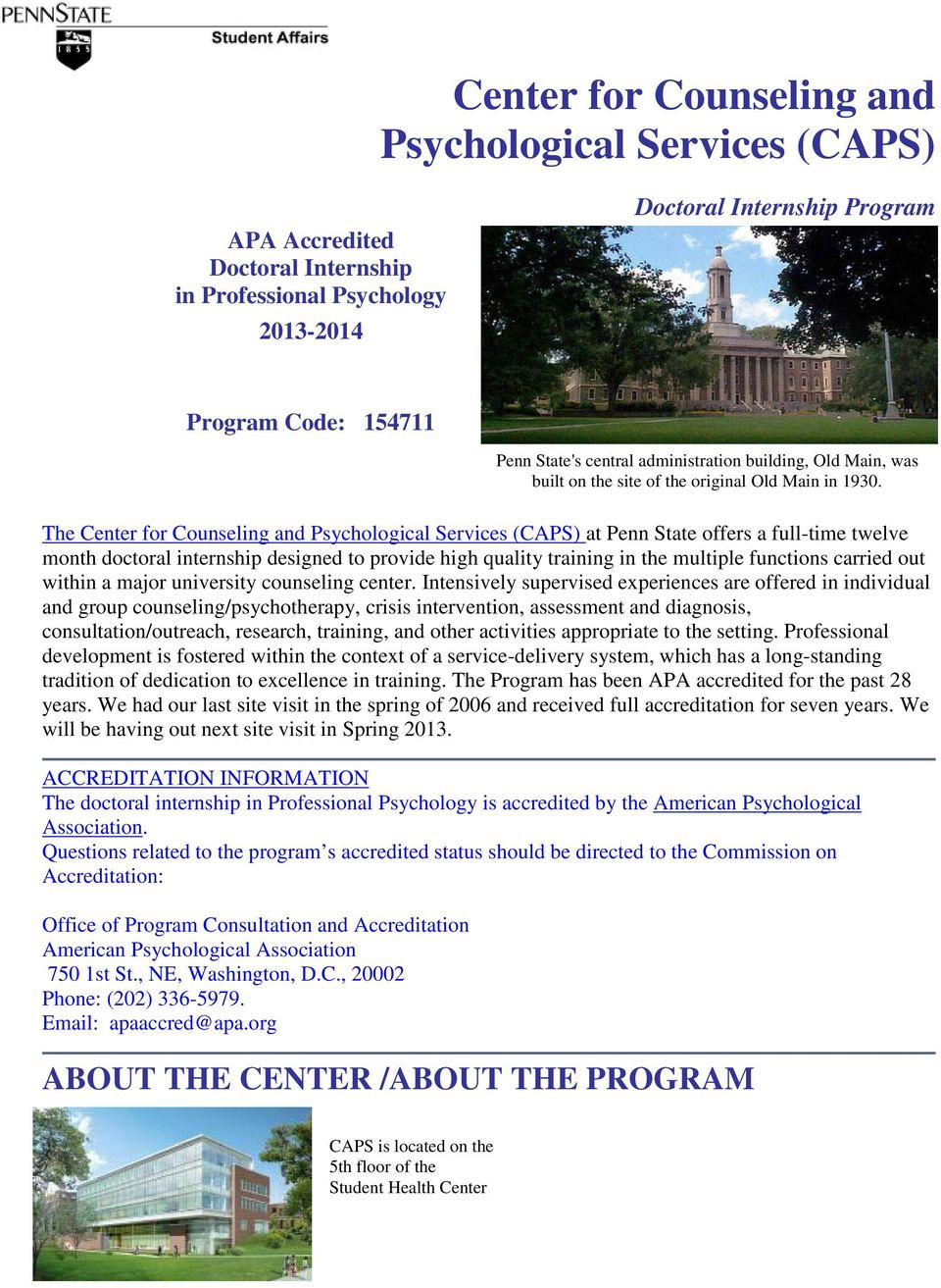 The Center for Counseling and Psychological Services (CAPS) at Penn State offers a full-time twelve month doctoral internship designed to provide high quality training in the multiple functions
