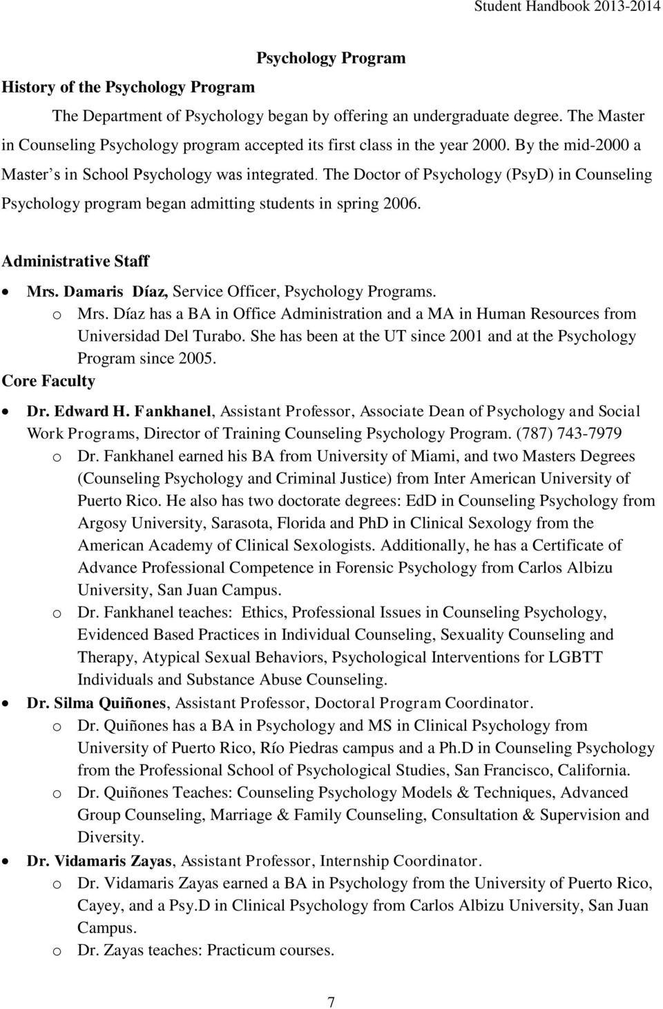 The Doctor of Psychology (PsyD) in Counseling Psychology program began admitting students in spring 2006. Administrative Staff Mrs. Damaris Díaz, Service Officer, Psychology Programs. o Mrs.