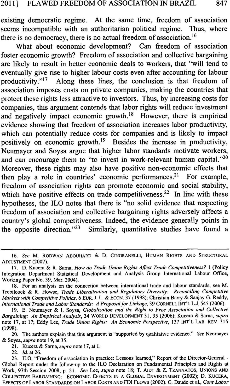 "Freedom of association and collective bargaining are likely to result in better economic deals to workers, that ""will tend to eventually give rise to higher labour costs even after accounting for"