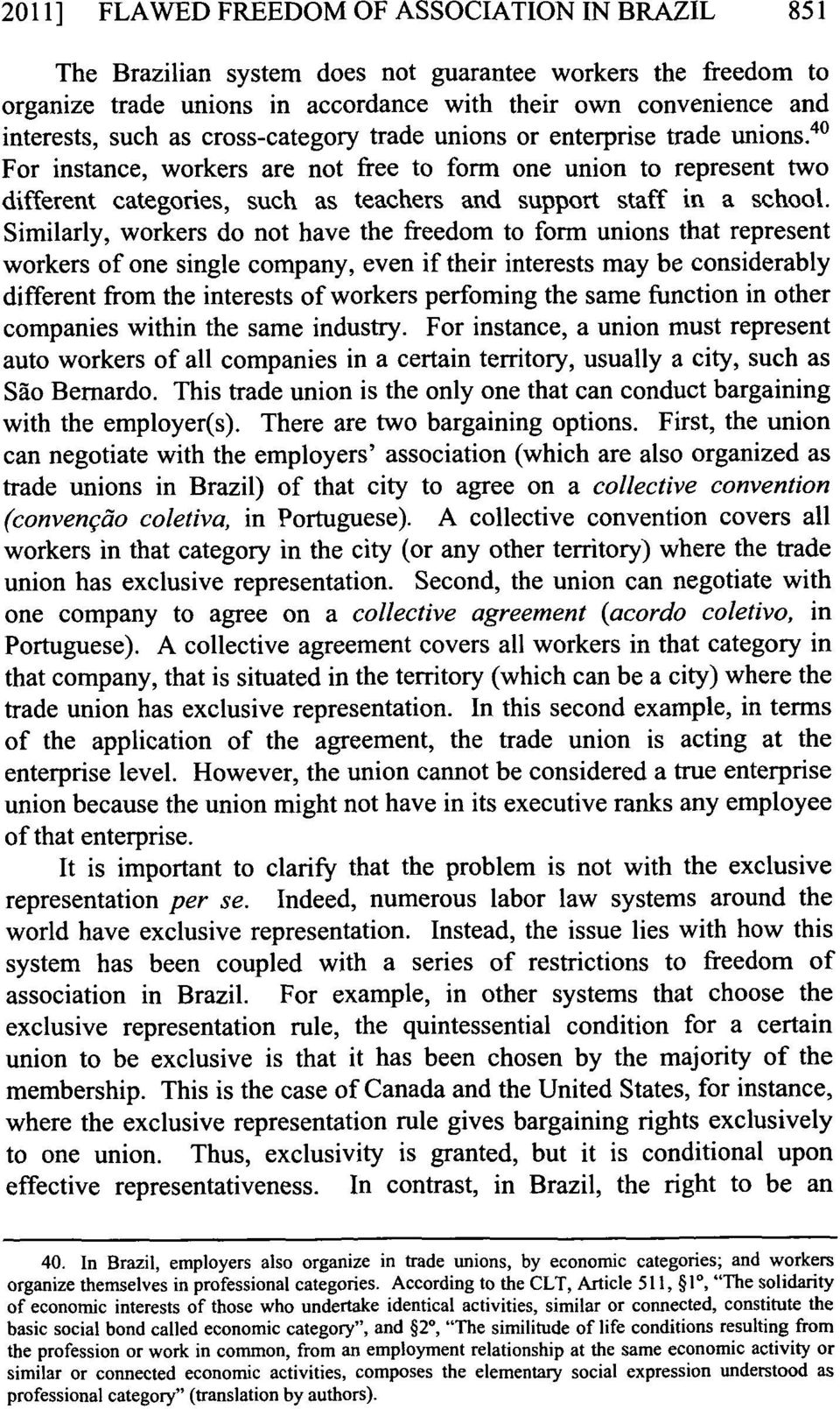 Similarly, workers do not have the freedom to form unions that represent workers of one single company, even if their interests may be considerably different from the interests of workers perfoming