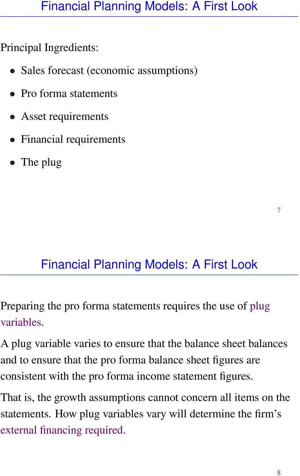 A plug variable varies to ensure that the balance sheet balances and to ensure that the pro forma balance sheet figures are consistent with the pro forma