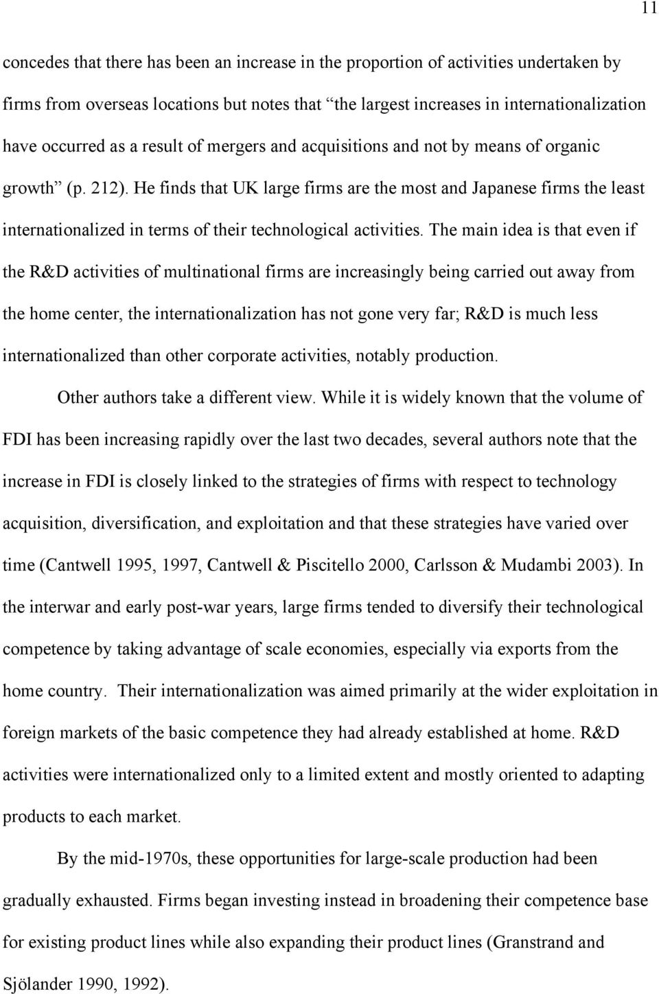 He finds that UK large firms are the most and Japanese firms the least internationalized in terms of their technological activities.