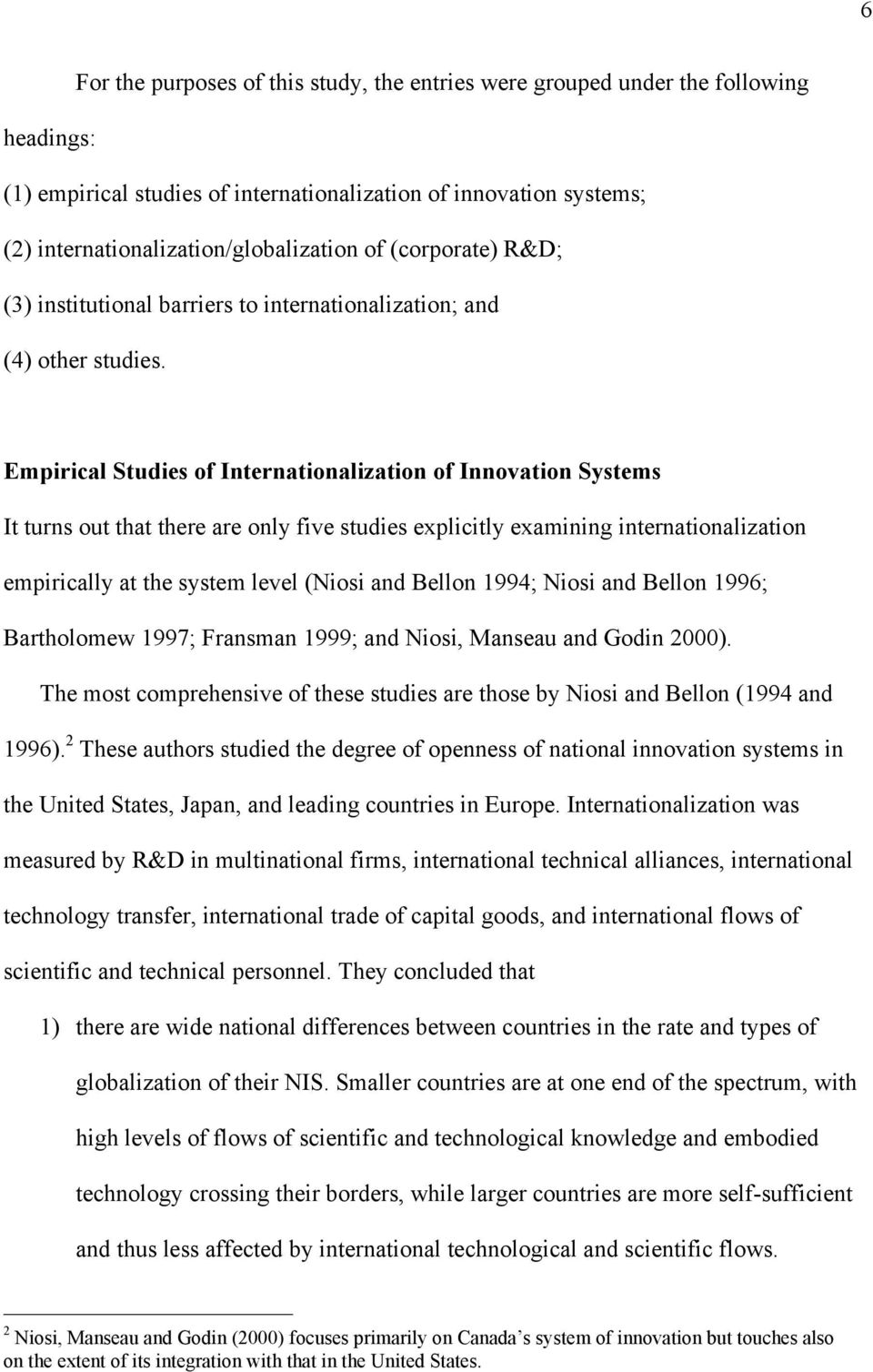 Empirical Studies of Internationalization of Innovation Systems It turns out that there are only five studies explicitly examining internationalization empirically at the system level (Niosi and