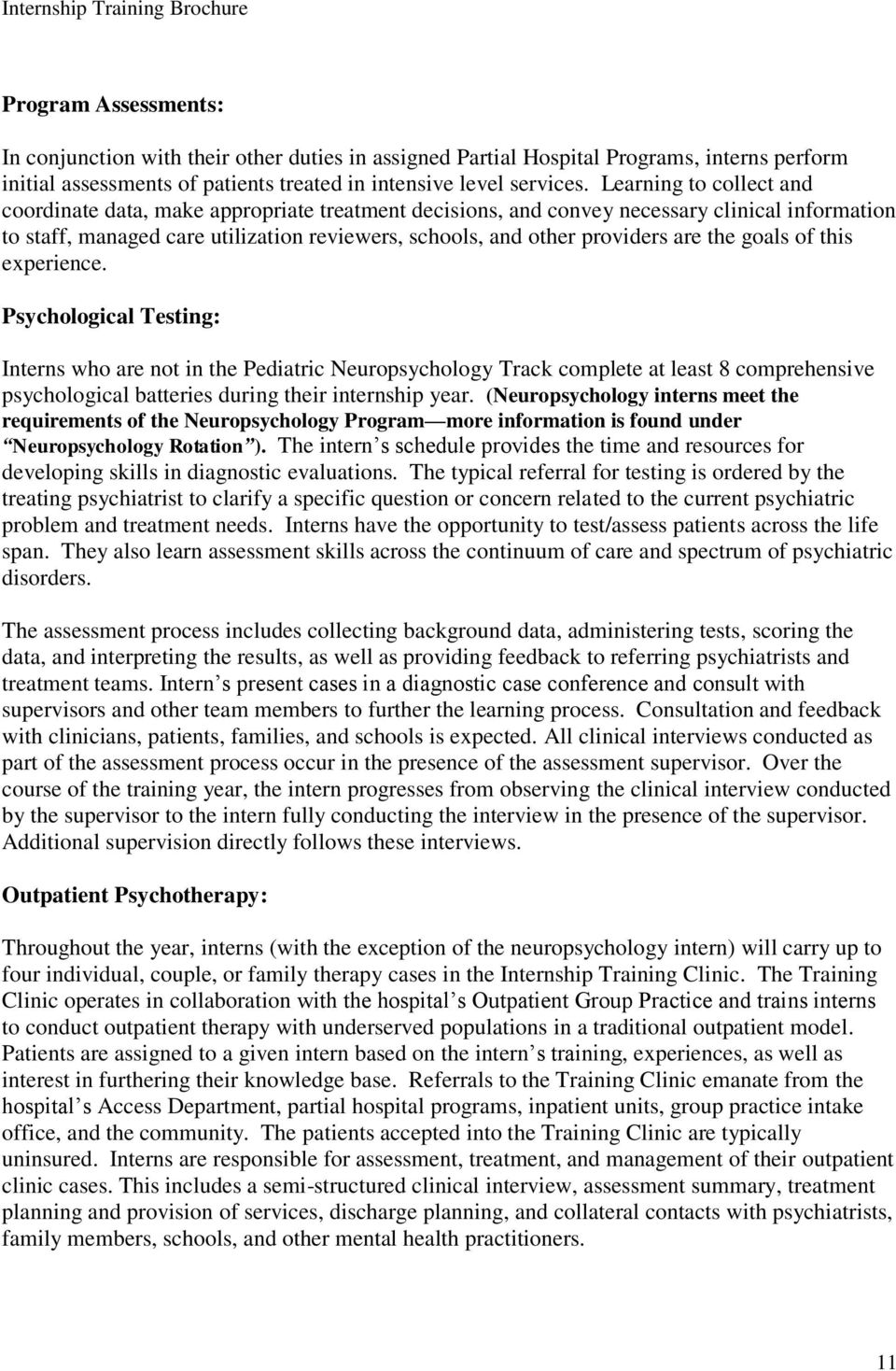 the goals of this experience. Psychological Testing: Interns who are not in the Pediatric Neuropsychology Track complete at least 8 comprehensive psychological batteries during their internship year.