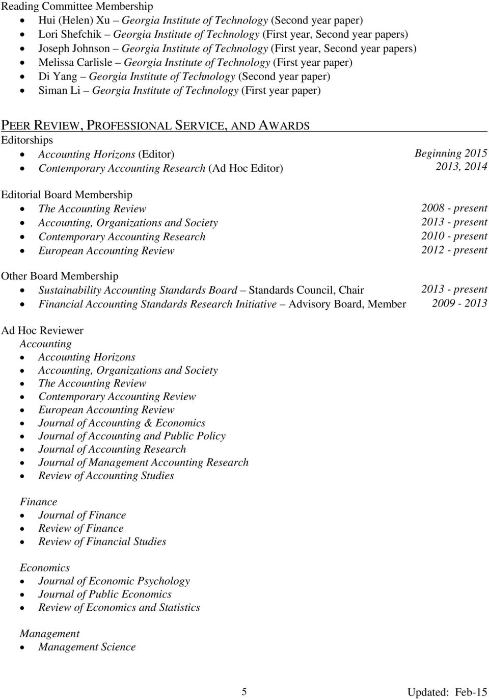 Georgia Institute of Technology (First year paper) PEER REVIEW, PROFESSIONAL SERVICE, AND AWARDS Editorships Accounting Horizons (Editor) Contemporary Accounting Research (Ad Hoc Editor) Beginning