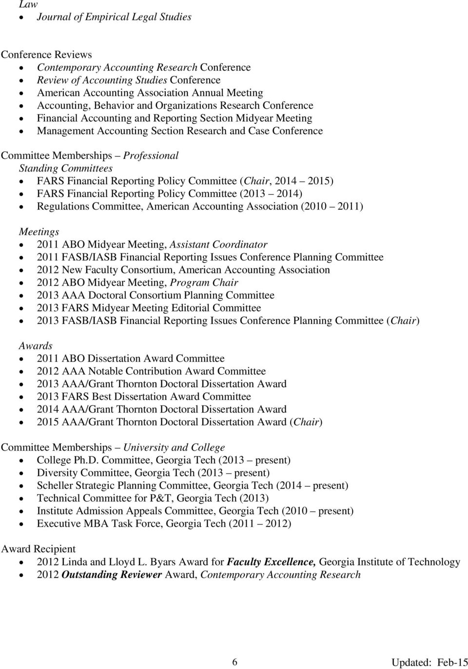 Professional Standing Committees FARS Financial Reporting Policy Committee (Chair, 2014 2015) FARS Financial Reporting Policy Committee (2013 2014) Regulations Committee, American Accounting