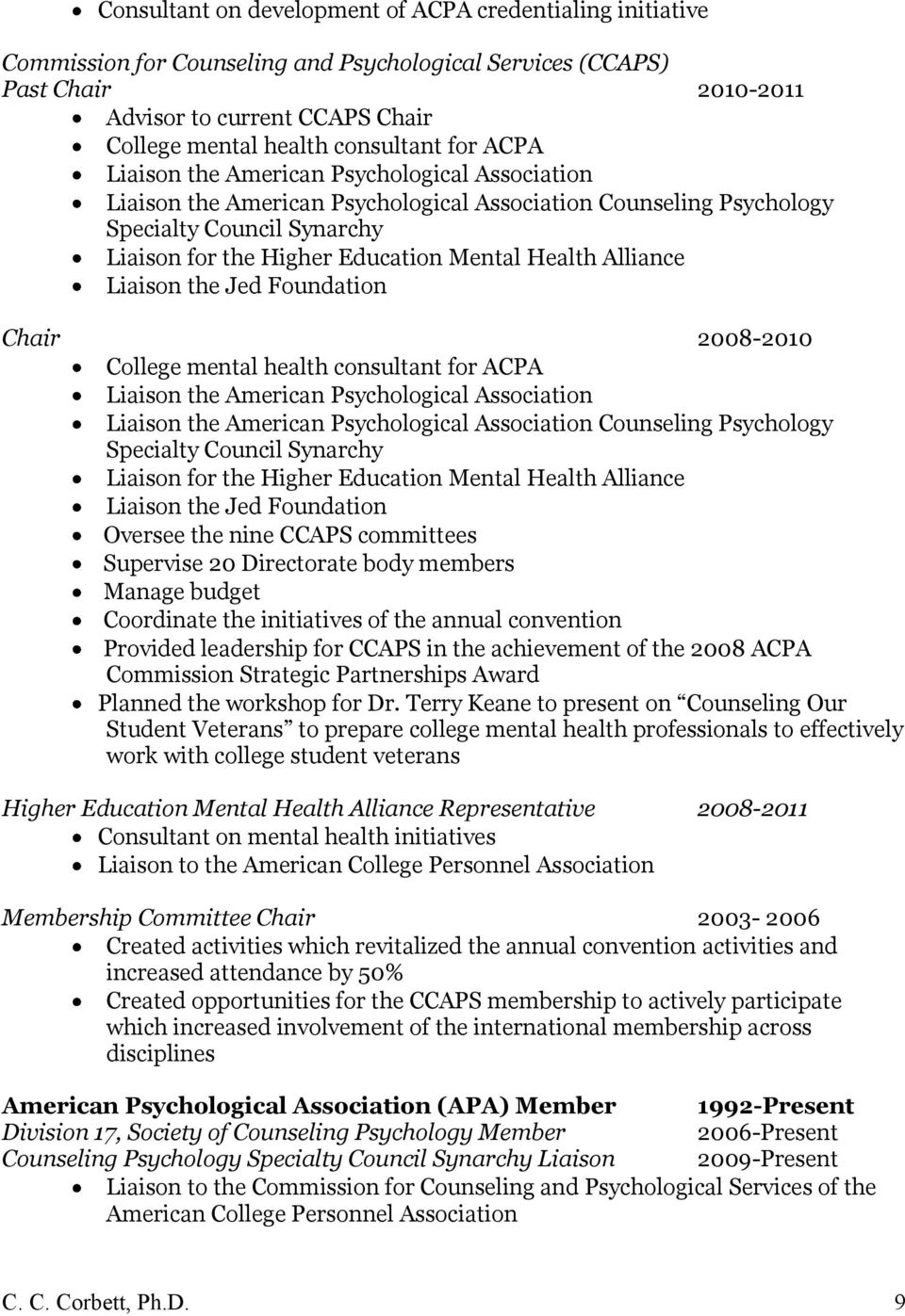 Mental Health Alliance Liaison the Jed Foundation Chair 2008-2010 College mental health  Mental Health Alliance Liaison the Jed Foundation Oversee the nine CCAPS committees Supervise 20 Directorate