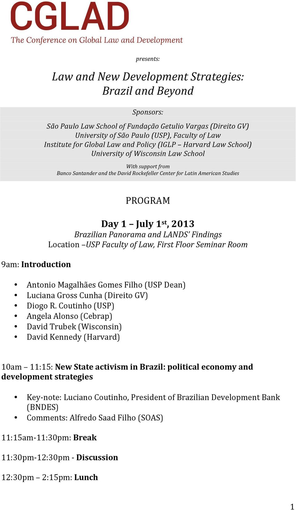 PROGRAM Day 1 July 1 st, 2013 Brazilian Panorama and LANDS Findings Location USP Faculty of Law, First Floor Seminar Room Antonio Magalhães Gomes Filho (USP Dean) Luciana Gross Cunha (Direito GV)