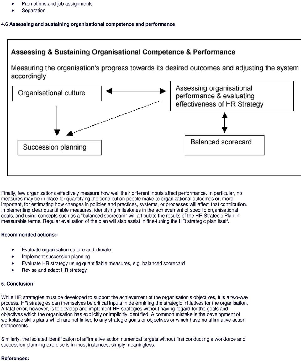In particular, no measures may be in place for quantifying the contribution people make to organizational outcomes or, more important, for estimating how changes in policies and practices, systems,