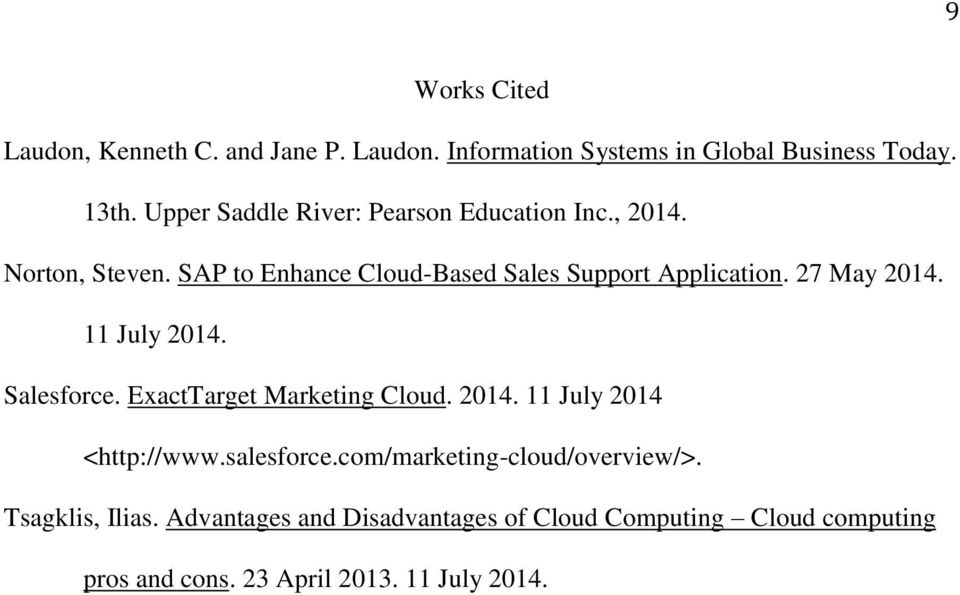 27 May 2014. 11 July 2014. Salesforce. ExactTarget Marketing Cloud. 2014. 11 July 2014 <http://www.salesforce.