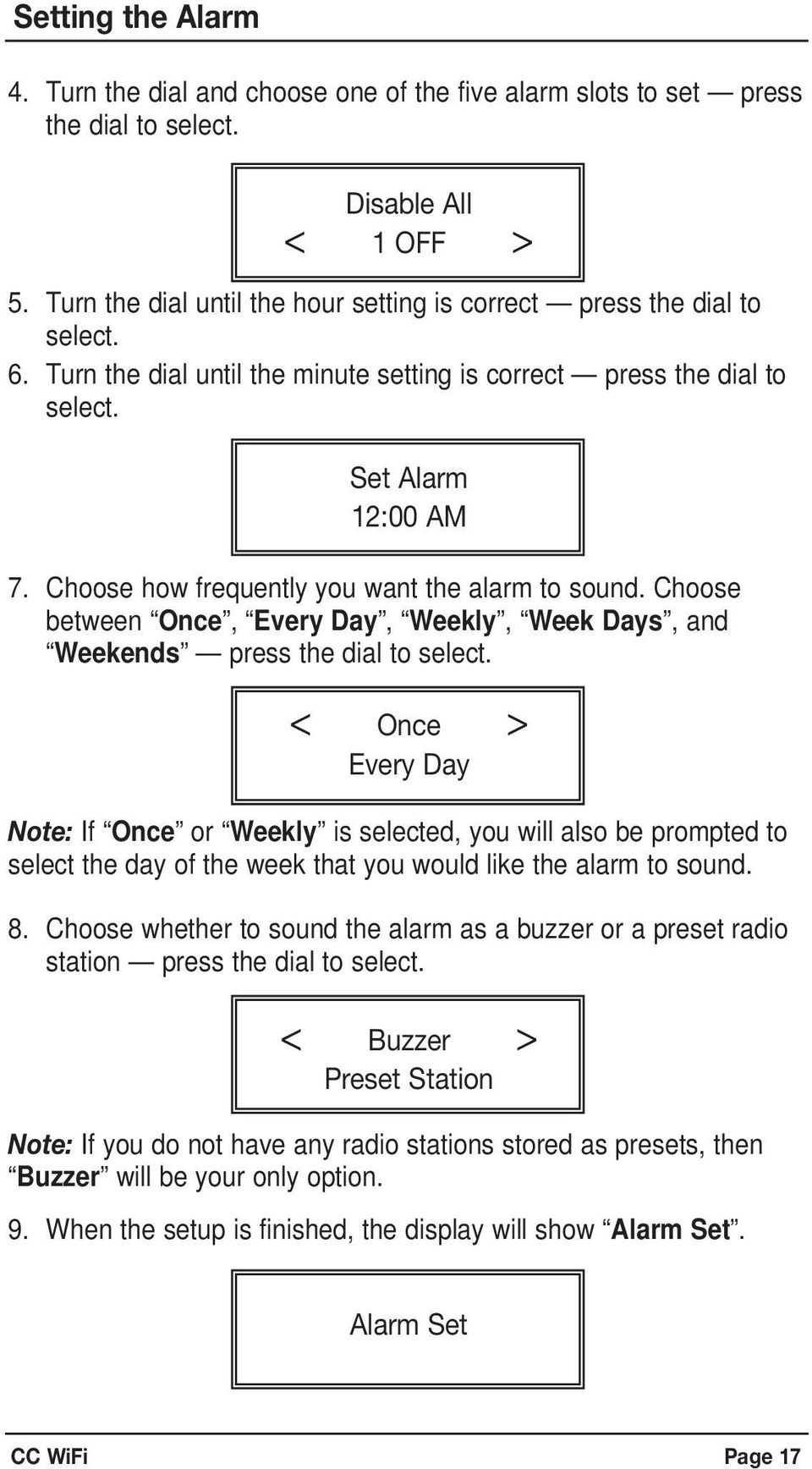 Choose how frequently you want the alarm to sound. Choose between Once, Every Day, Weekly, Week Days, and Weekends press the dial to select.