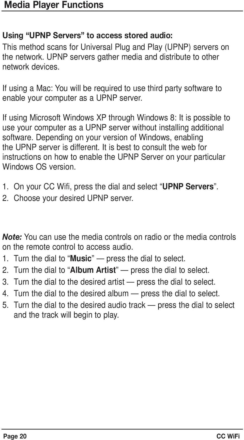 If using Microsoft Windows XP through Windows 8: It is possible to use your computer as a UPNP server without installing additional software.