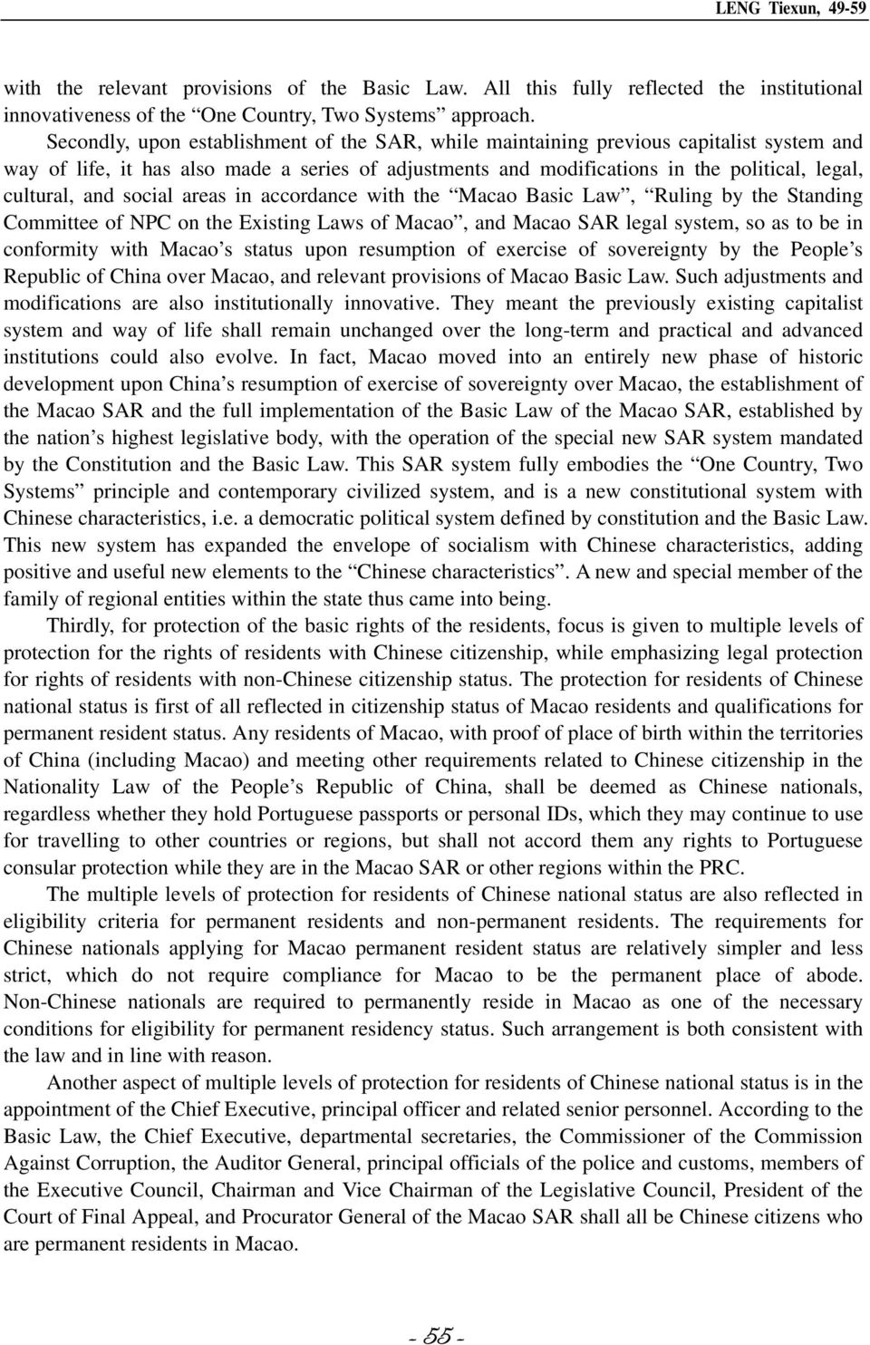and social areas in accordance with the Macao Basic Law, Ruling by the Standing Committee of NPC on the Existing Laws of Macao, and Macao SAR legal system, so as to be in conformity with Macao s