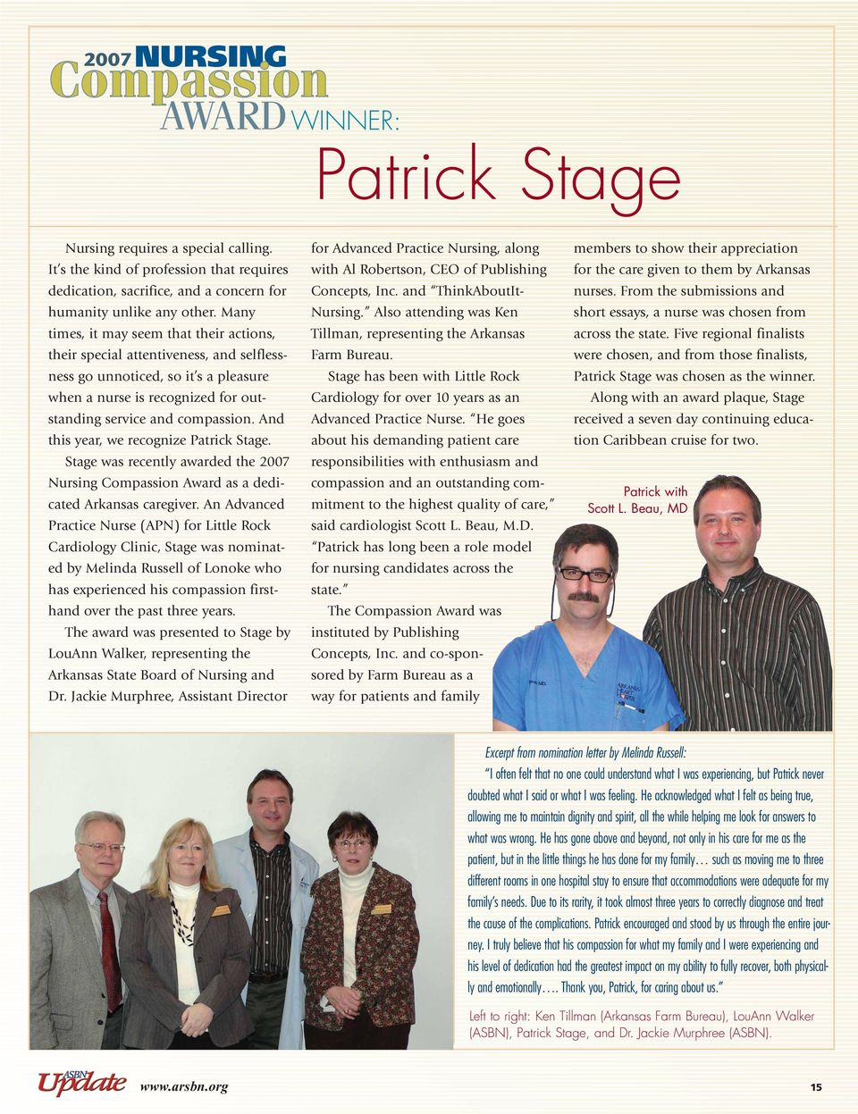 And this year, we recognize Patrick Stage. Stage was recently awarded the 2007 Nursing Compassion Award as a dedicated Arkansas caregiver.