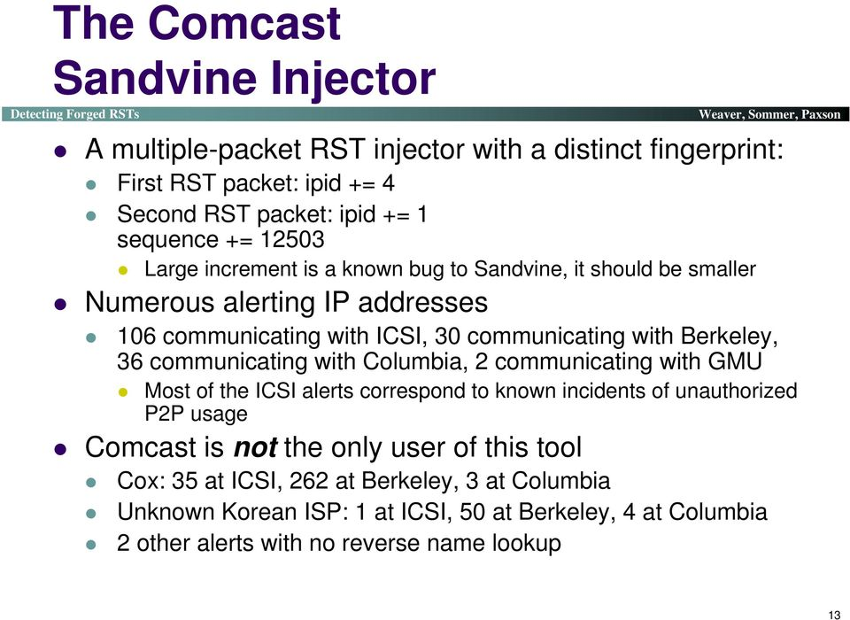 36 communicating with Columbia, 2 communicating with GMU Most of the ICSI alerts correspond to known incidents of unauthorized P2P usage Comcast is not the only