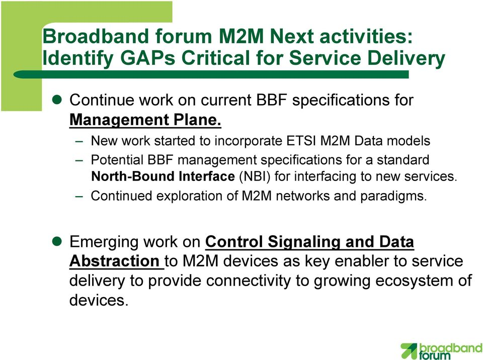 New work started to incorporate ETSI M2M Data models Potential BBF management specifications for a standard North-Bound Interface