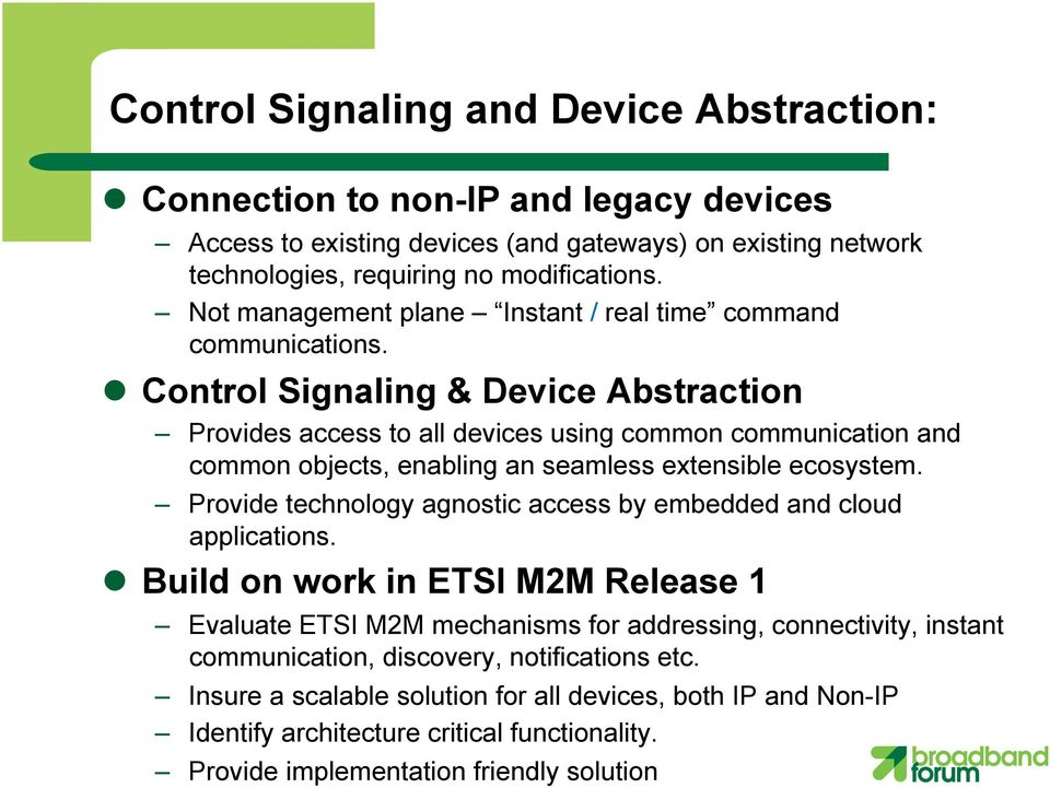 Control Signaling & Device Abstraction Provides access to all devices using common communication and common objects, enabling an seamless extensible ecosystem.