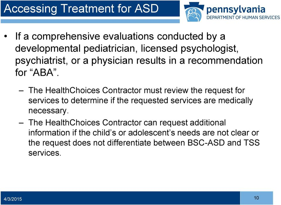 The HealthChoices Contractor must review the request for services to determine if the requested services are medically