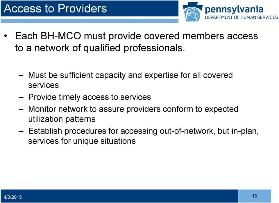 Must be sufficient capacity and expertise for all covered services Provide timely access to