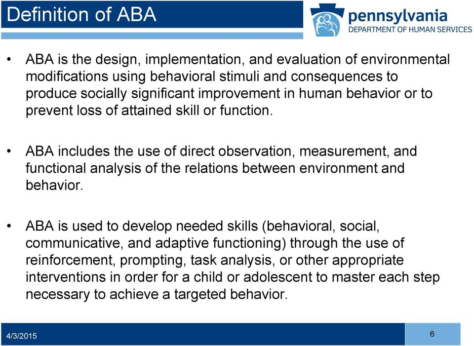 ABA includes the use of direct observation, measurement, and functional analysis of the relations between environment and behavior.