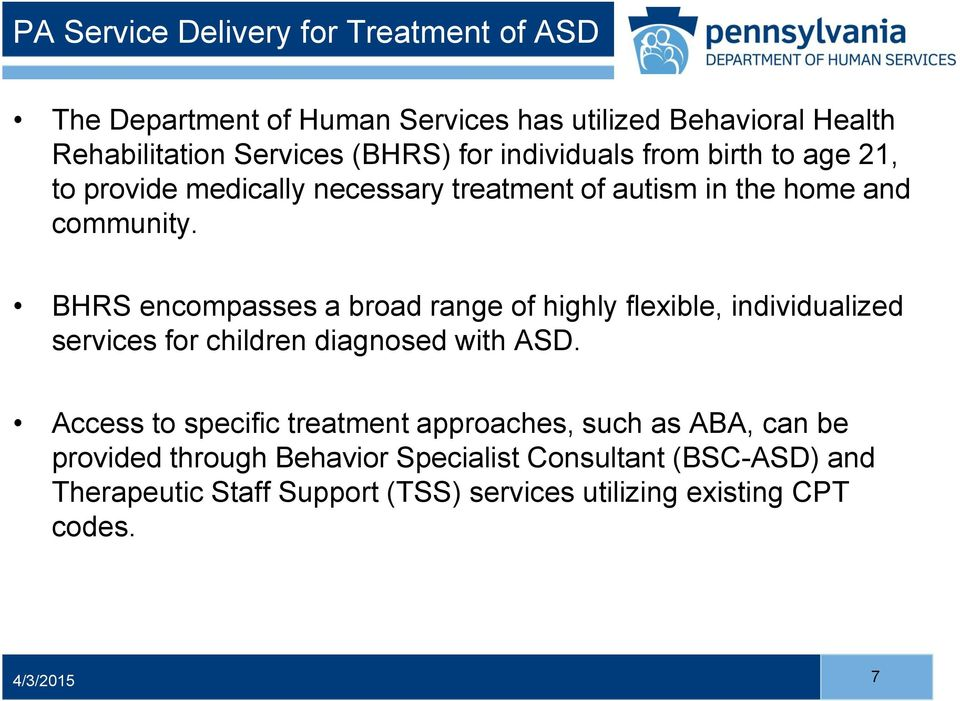 BHRS encompasses a broad range of highly flexible, individualized services for children diagnosed with ASD.