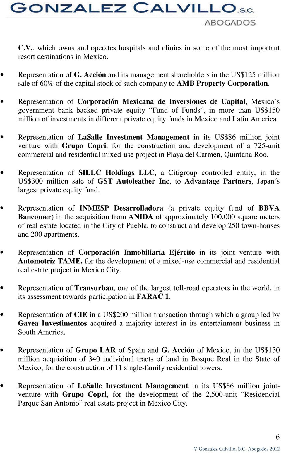 Representation of Corporación Mexicana de Inversiones de Capital, Mexico s government bank backed private equity Fund of Funds, in more than US$150 million of investments in different private equity