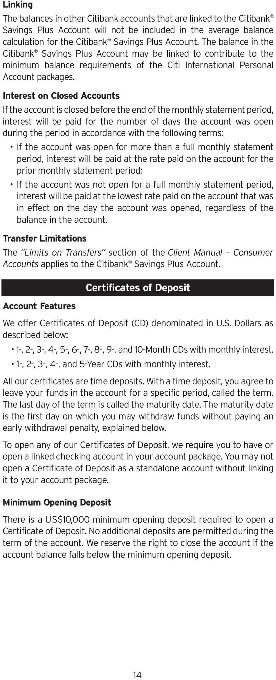 Interest on Closed Accounts If the account is closed before the end of the monthly statement period, interest will be paid for the number of days the account was open during the period in accordance