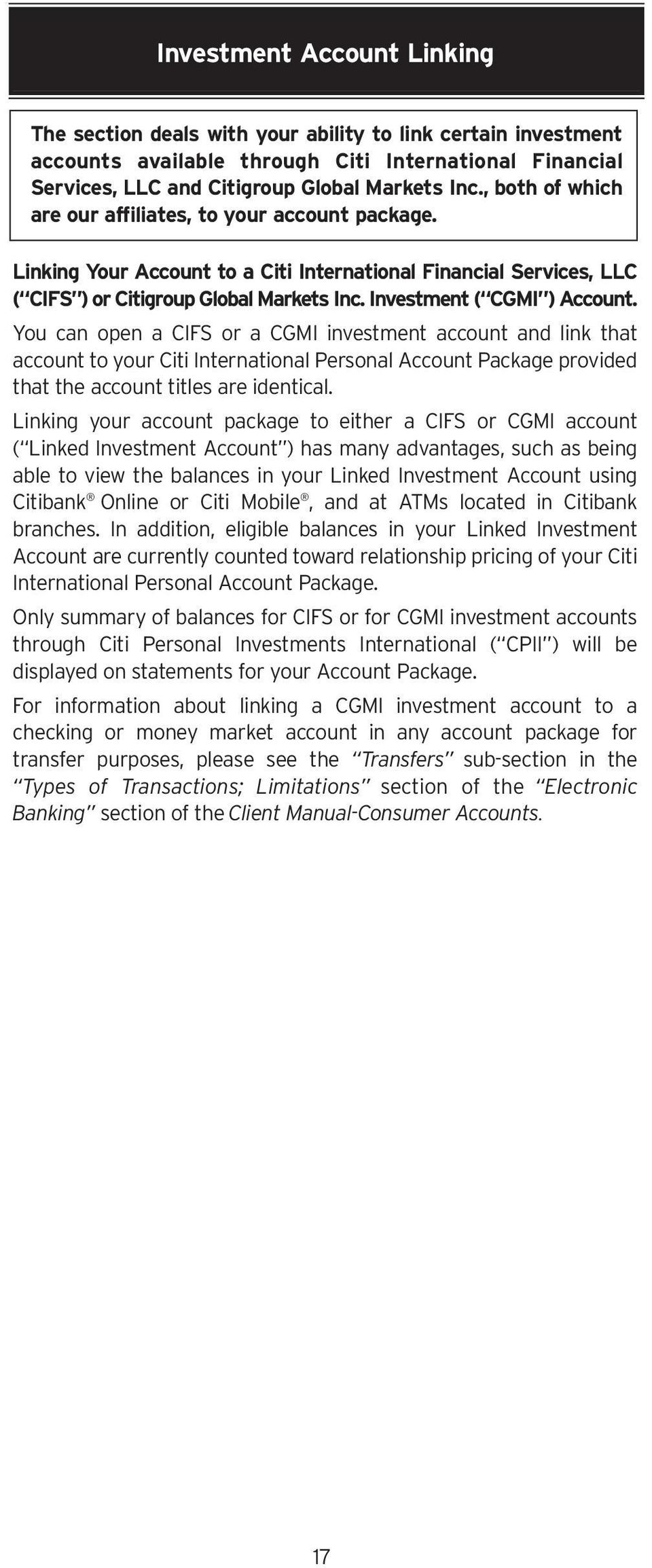 You can open a CIFS or a CGMI investment account and link that account to your Citi International Personal Account Package provided that the account titles are identical.