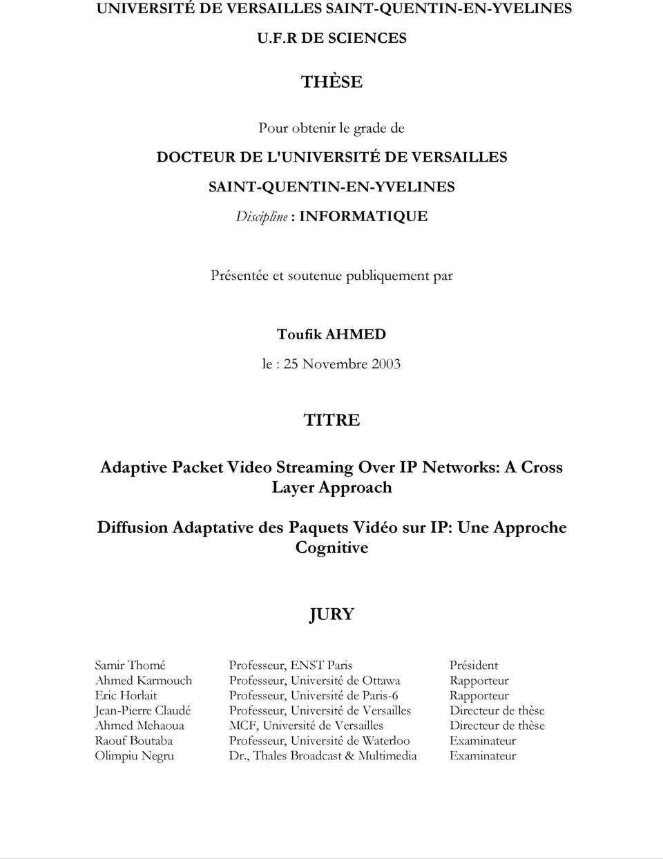 Novembre 2003 TITRE Adaptive Packet Video Streaming Over IP Networks: A Cross Layer Approach Diffusion Adaptative des Paquets Vidéo sur IP: Une Approche Cognitive JURY Samir Thomé Professeur, ENST