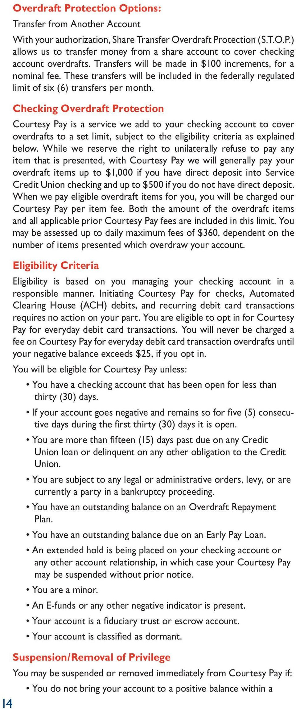 Checking Overdraft Protection Courtesy Pay is a service we add to your checking account to cover overdrafts to a set limit, subject to the eligibility criteria as explained below.