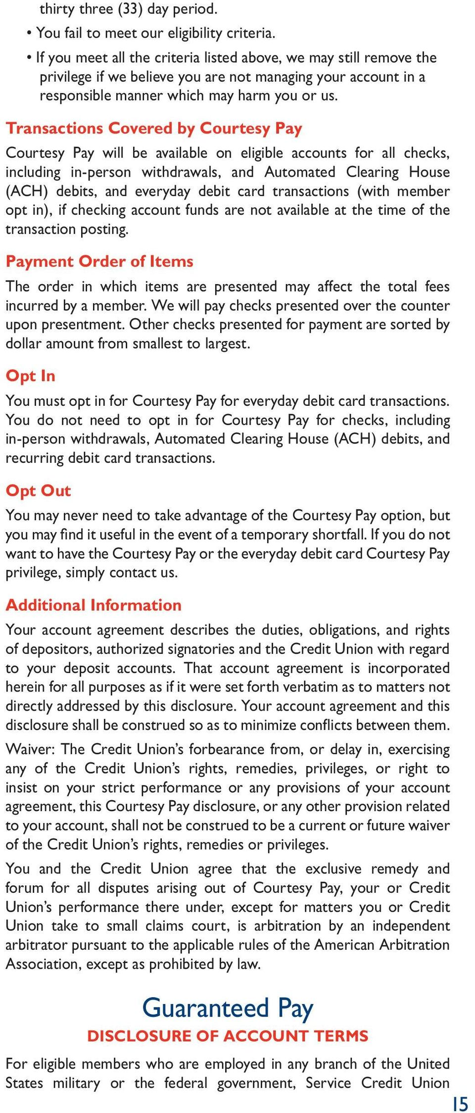 Transactions Covered by Courtesy Pay Courtesy Pay will be available on eligible accounts for all checks, including in-person withdrawals, and Automated Clearing House (ACH) debits, and everyday debit